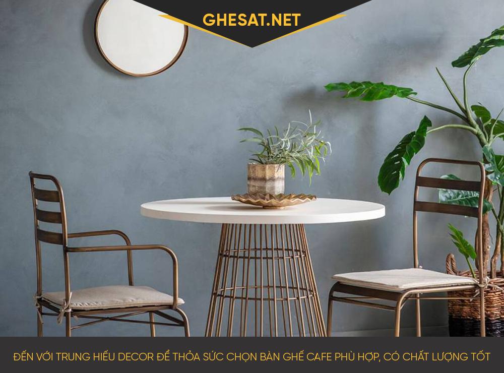 Đến với Trung Hiếu Decor để thỏa sức chọn bàn ghế cafe phù hợp, có chất lượng tốt